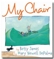 My Chair by Betsy James, illustrated by Mary Newell DePalma